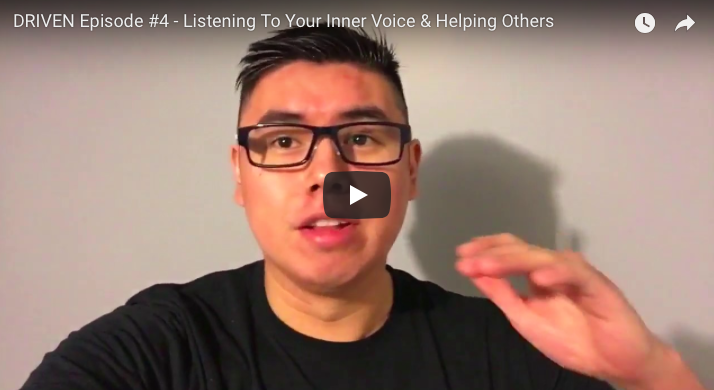 DRIVEN Episode #4 – Listening To Your Inner Voice & Helping Others
