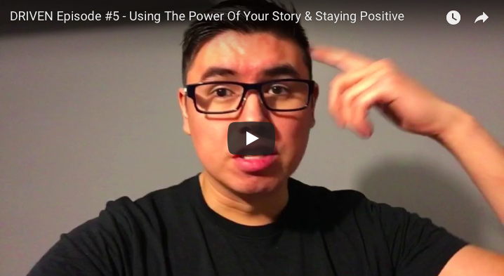 DRIVEN Episode #5 – Using The Power Of Your Story & Staying Positive