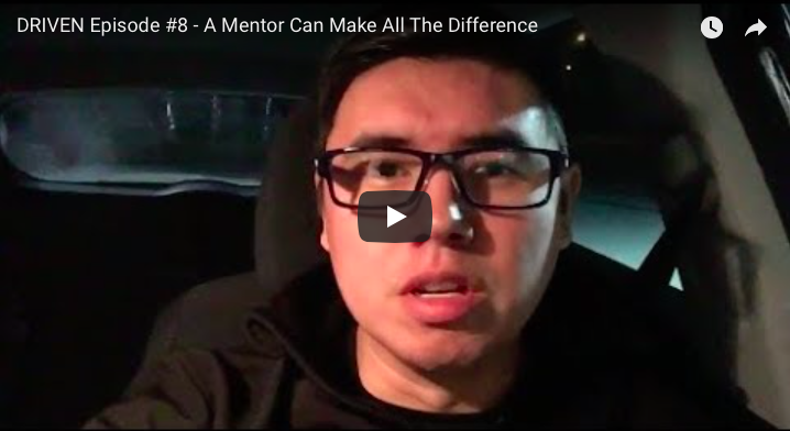 DRIVEN Episode #8 – A Mentor Can Make All The Difference